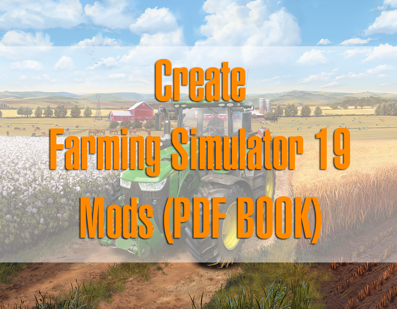 How to create mods for Farming Simulator 19? (Download PDF Book