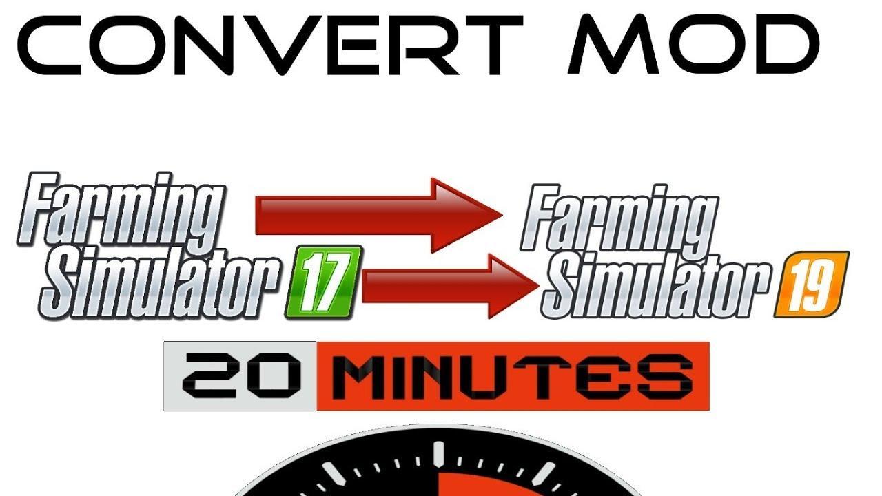 Convert A Fs17 Mod In 20 Mins To Fs19 V1 0