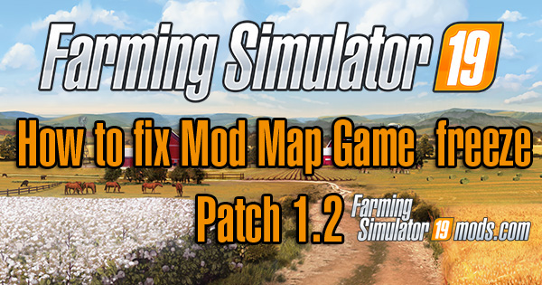 How to fix FS19 Mod Map Game freeze - Patch 1 2 - Farming Simulator